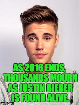 Justin Bieber | AS 2016 ENDS, THOUSANDS MOURN AS JUSTIN BIEBER IS FOUND ALIVE. | image tagged in justin bieber | made w/ Imgflip meme maker