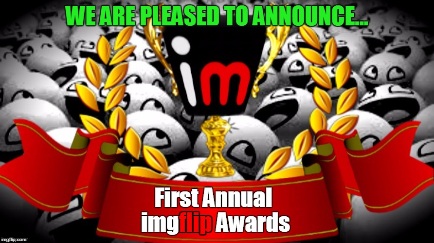 More To Come January 1! | WE ARE PLEASED TO ANNOUNCE... First Annual imgflip Awards flip | image tagged in 2016 imgflip awards,first annual,pleased to announce,more info coming soon | made w/ Imgflip meme maker