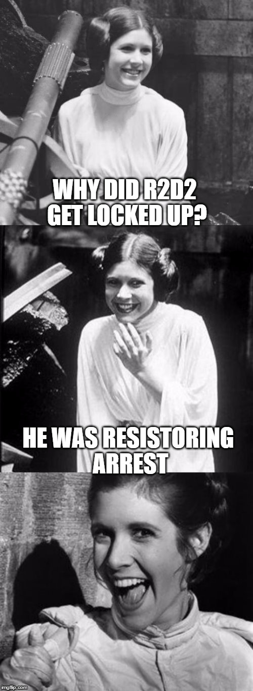 WHY DID R2D2 GET LOCKED UP? HE WAS RESISTORING ARREST | made w/ Imgflip meme maker