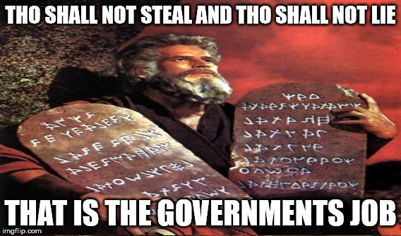 THO SHALL NOT STEAL AND THO SHALL NOT LIE THAT IS THE GOVERNMENTS JOB | made w/ Imgflip meme maker