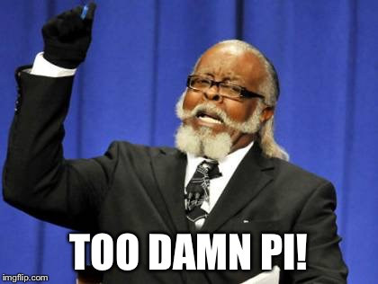 Too Damn High Meme | TOO DAMN PI! | image tagged in memes,too damn high | made w/ Imgflip meme maker