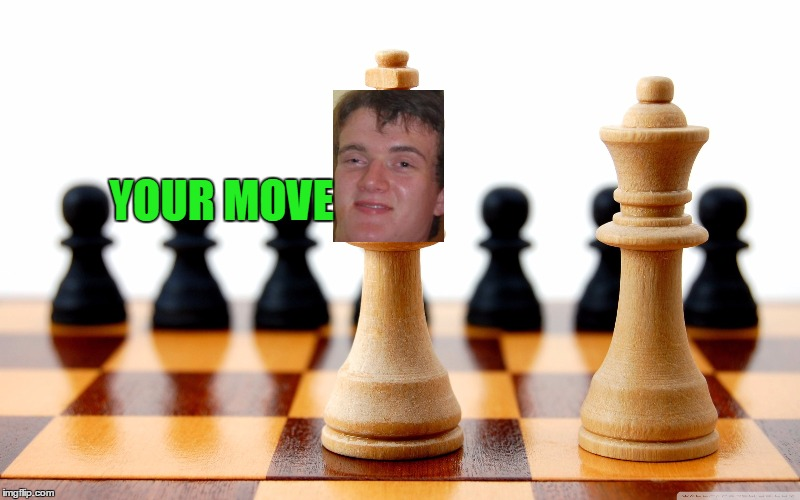 YOUR MOVE | made w/ Imgflip meme maker