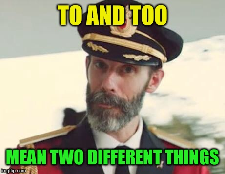 Captain Obvious | TO AND TOO MEAN TWO DIFFERENT THINGS | image tagged in captain obvious | made w/ Imgflip meme maker