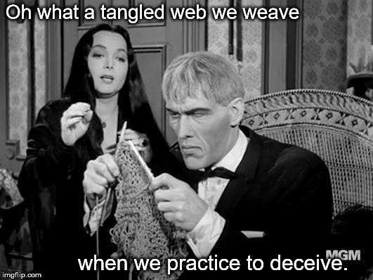 Lurch | Oh what a tangled web we weave when we practice to deceive. | image tagged in 1970's | made w/ Imgflip meme maker