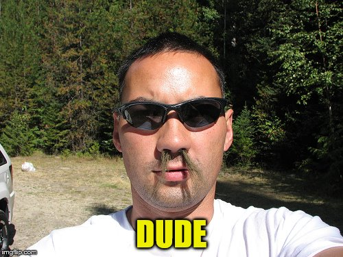 DUDE | made w/ Imgflip meme maker