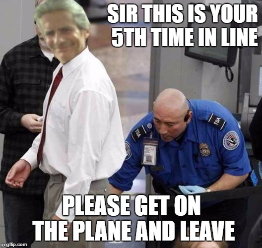 SIR THIS IS YOUR 5TH TIME IN LINE PLEASE GET ON THE PLANE AND LEAVE | made w/ Imgflip meme maker