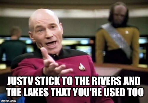 Picard Wtf Meme | JUSTV STICK TO THE RIVERS AND THE LAKES THAT YOU'RE USED TOO | image tagged in memes,picard wtf | made w/ Imgflip meme maker