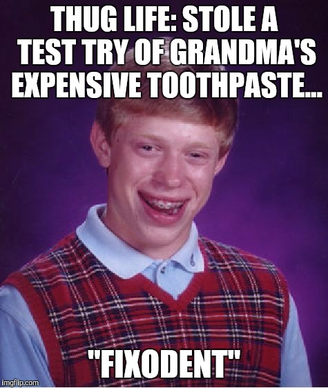 "Brian tries Grandma's toothpaste... | THUG LIFE: STOLE A TEST TRY OF GRANDMA'S EXPENSIVE TOOTHPASTE... ""FIXODENT"" 
