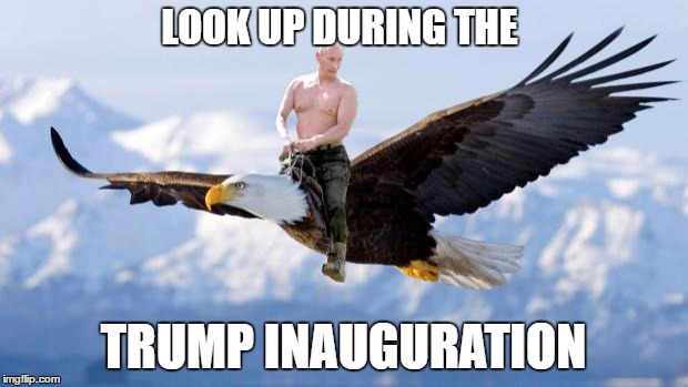 Putin Eagle | LOOK UP DURING THE TRUMP INAUGURATION | image tagged in putin eagle | made w/ Imgflip meme maker