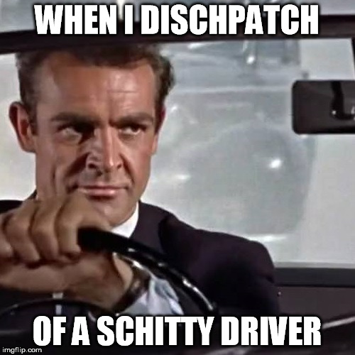WHEN I DISCHPATCH OF A SCHITTY DRIVER | made w/ Imgflip meme maker