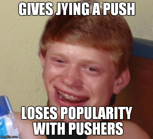 GIVES JYING A PUSH LOSES POPULARITY WITH PUSHERS | made w/ Imgflip meme maker