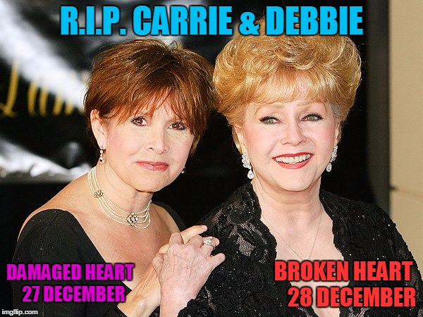 R.I.P. CARRIE & DEBBIE DAMAGED HEART   27 DECEMBER BROKEN HEART    28 DECEMBER | image tagged in mother  daughter reunited forever | made w/ Imgflip meme maker