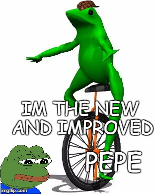 Dat Boi | IM THE NEW AND IMPROVED PEPE | image tagged in memes,dat boi,scumbag | made w/ Imgflip meme maker