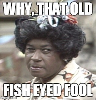 WHY, THAT OLD FISH EYED FOOL | made w/ Imgflip meme maker