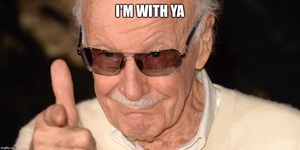 Stan lee | I'M WITH YA | image tagged in stan lee | made w/ Imgflip meme maker