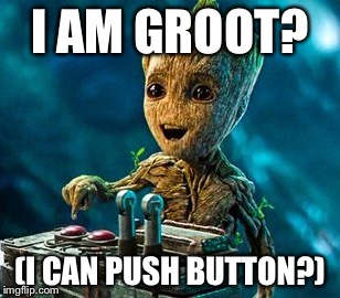 Overly Excited Groot | I AM GROOT? (I CAN PUSH BUTTON?) | image tagged in overly excited groot | made w/ Imgflip meme maker