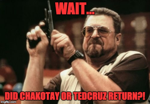 Am I The Only One Around Here Meme | WAIT... DID CHAKOTAY OR TEDCRUZ RETURN?! | image tagged in memes,am i the only one around here | made w/ Imgflip meme maker