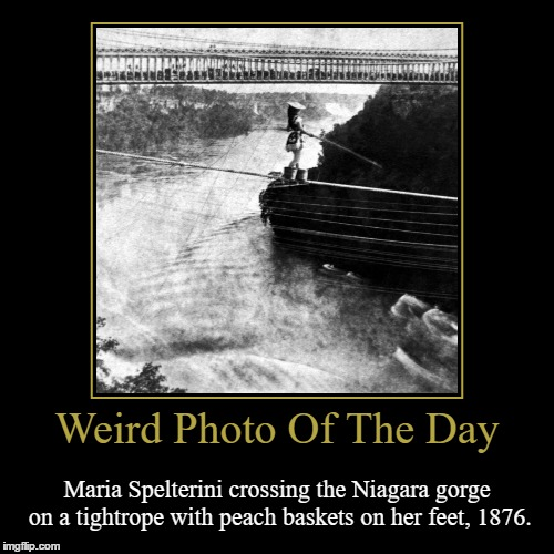 Would You Do It? | Weird Photo Of The Day | Maria Spelterini crossing the Niagara gorge on a tightrope with peach baskets on her feet, 1876. | image tagged in funny,demotivationals,weird,photo of the day,peach baskets,tightrope | made w/ Imgflip demotivational maker