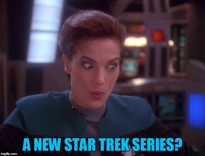 Star Trek: Discovery... Looks Like It Could Be Good | A NEW STAR TREK SERIES? | image tagged in jadzia dex impressed,star trek discovery,my templates challenge,stupid online only,sorry hokeewolf | made w/ Imgflip meme maker