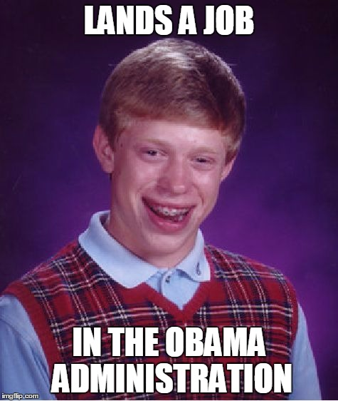 When It Comes To Failure: Birds Of A Feather Flock Together | LANDS A JOB IN THE OBAMA ADMINISTRATION | image tagged in memes,bad luck brian | made w/ Imgflip meme maker