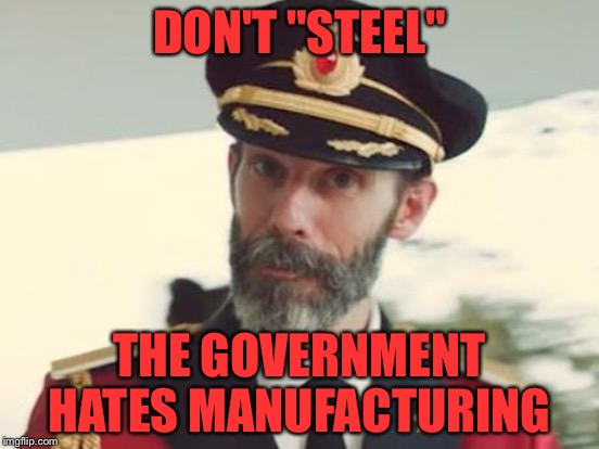 "DON'T ""STEEL"" THE GOVERNMENT HATES MANUFACTURING 