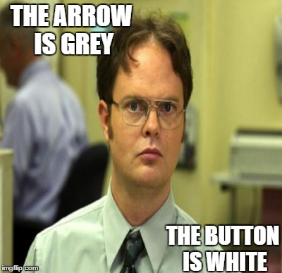 THE ARROW IS GREY THE BUTTON IS WHITE | made w/ Imgflip meme maker