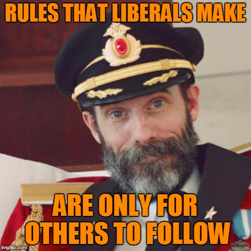RULES THAT LIBERALS MAKE ARE ONLY FOR OTHERS TO FOLLOW | made w/ Imgflip meme maker
