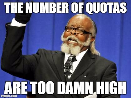 Too Damn High Meme | THE NUMBER OF QUOTAS ARE TOO DAMN HIGH | image tagged in memes,too damn high | made w/ Imgflip meme maker