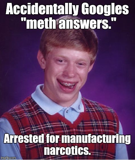 "Bad Luck Brian Meme | Accidentally Googles ""meth answers."" Arrested for manufacturing narcotics. 