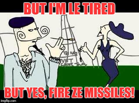 BUT I'M LE TIRED BUT YES, FIRE ZE MISSILES! | made w/ Imgflip meme maker