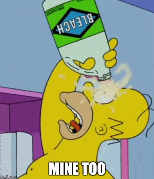 Homer bleaching eyes | MINE TOO | image tagged in homer bleaching eyes | made w/ Imgflip meme maker