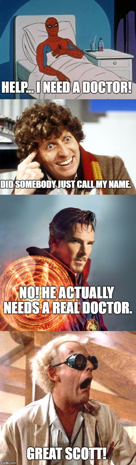 Spiderman Hospital | HELP... I NEED A DOCTOR! GREAT SCOTT! DID SOMEBODY JUST CALL MY NAME. NO! HE ACTUALLY NEEDS A REAL DOCTOR. | image tagged in memes,spiderman,doctor who,doctor strange,back to the future | made w/ Imgflip meme maker