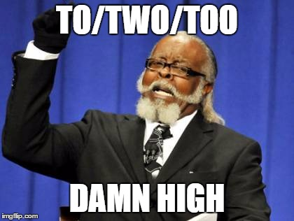 Too Damn High Meme | TO/TWO/TOO DAMN HIGH | image tagged in memes,too damn high | made w/ Imgflip meme maker