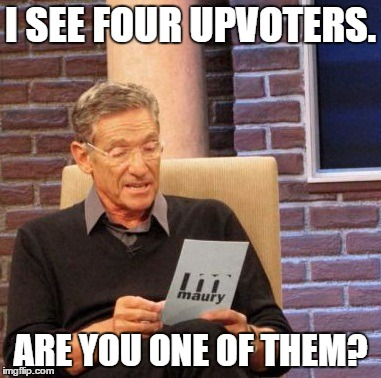 Maury Lie Detector Meme | I SEE FOUR UPVOTERS. ARE YOU ONE OF THEM? | image tagged in memes,maury lie detector | made w/ Imgflip meme maker