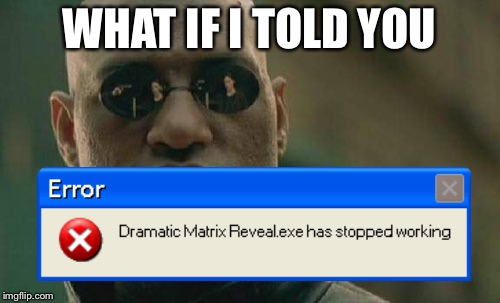 Dammit Windows XP | WHAT IF I TOLD YOU | image tagged in memes,matrix morpheus,error,windows xp | made w/ Imgflip meme maker