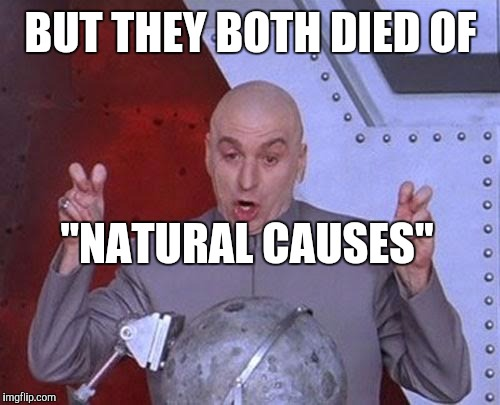 "Dr Evil Laser Meme | BUT THEY BOTH DIED OF ""NATURAL CAUSES"" 