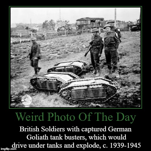 They Are So Tiny! | Weird Photo Of The Day | British Soldiers with captured German Goliath tank busters, which would drive under tanks and explode, c. 1939-1945 | image tagged in funny,demotivationals,weird,photo of the day,british soldiers,tank busters | made w/ Imgflip demotivational maker