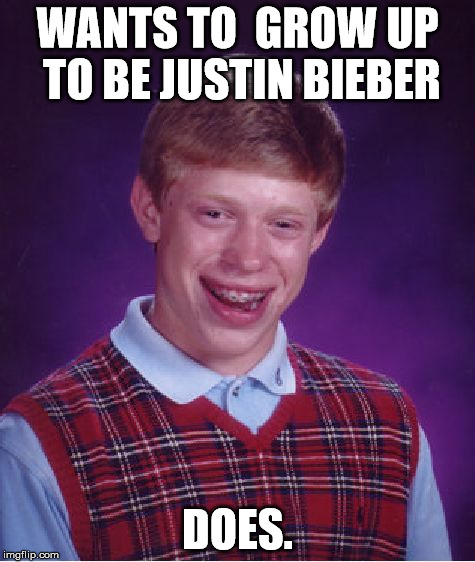Bad Luck Brian Meme | WANTS TO  GROW UP TO BE JUSTIN BIEBER DOES. | image tagged in memes,bad luck brian | made w/ Imgflip meme maker