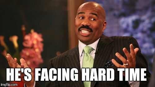Steve Harvey Meme | HE'S FACING HARD TIME | image tagged in memes,steve harvey | made w/ Imgflip meme maker