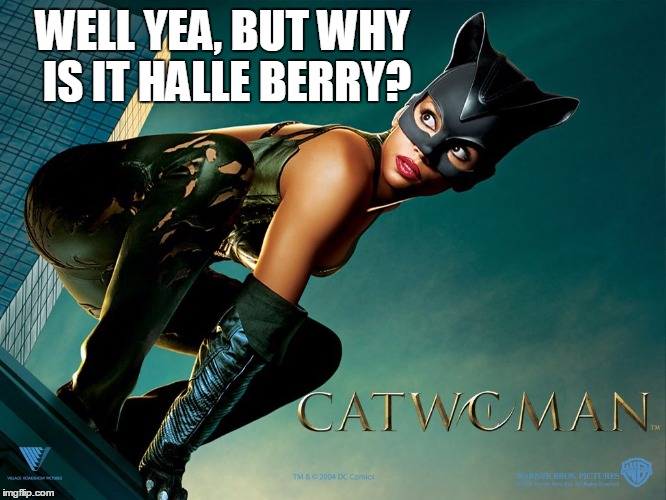 WELL YEA, BUT WHY IS IT HALLE BERRY? | made w/ Imgflip meme maker