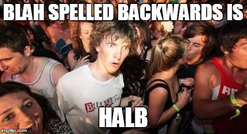 BLAH SPELLED BACKWARDS IS HALB | made w/ Imgflip meme maker