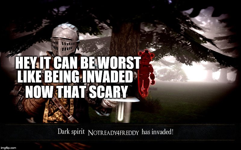 HEY IT CAN BE WORST LIKE BEING INVADED NOW THAT SCARY | made w/ Imgflip meme maker