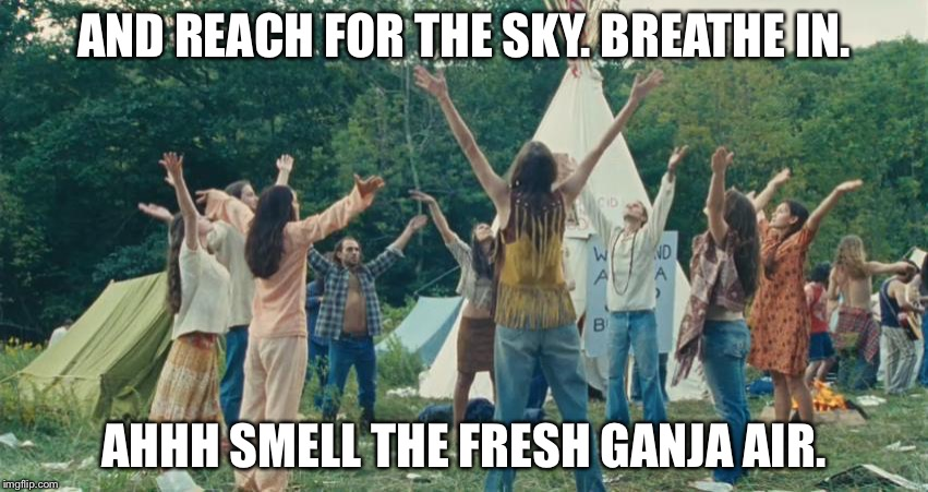 Woodstock Yoga | AND REACH FOR THE SKY. BREATHE IN. AHHH SMELL THE FRESH GANJA AIR. | image tagged in woodstock yoga,yoga,woodstock,hippies,1960's | made w/ Imgflip meme maker