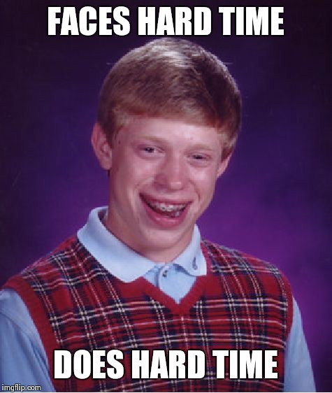 Bad Luck Brian Meme | FACES HARD TIME DOES HARD TIME | image tagged in memes,bad luck brian | made w/ Imgflip meme maker