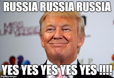 Donald trump approves | RUSSIA RUSSIA RUSSIA YES YES YES YES YES !!!! | image tagged in donald trump approves | made w/ Imgflip meme maker