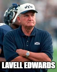 LaVell Edwards | LAVELL EDWARDS | image tagged in lavell edwards | made w/ Imgflip meme maker