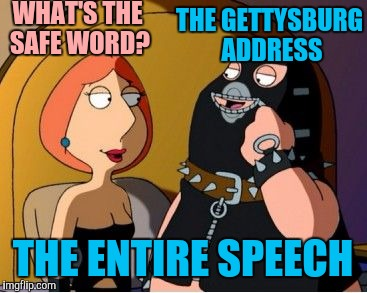 WHAT'S THE SAFE WORD? THE ENTIRE SPEECH THE GETTYSBURG ADDRESS | made w/ Imgflip meme maker