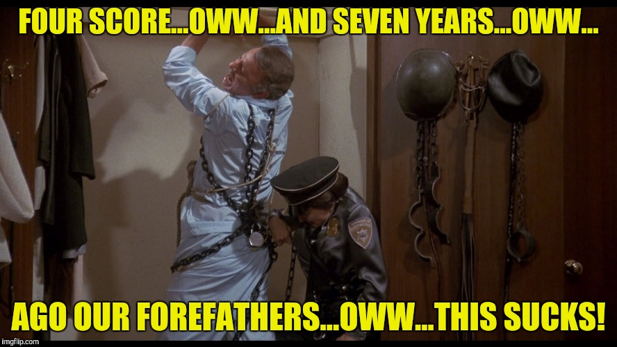 FOUR SCORE...OWW...AND SEVEN YEARS...OWW... AGO OUR FOREFATHERS...OWW...THIS SUCKS! | made w/ Imgflip meme maker
