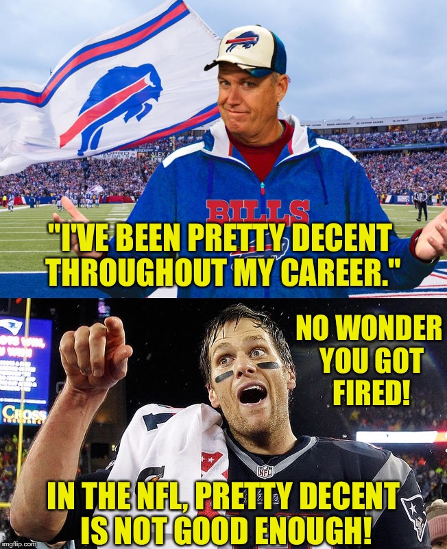 """I'VE BEEN PRETTY DECENT THROUGHOUT MY CAREER.""; NO WONDER YOU GOT FIRED! IN THE NFL, PRETTY DECENT IS NOT GOOD ENOUGH! 
