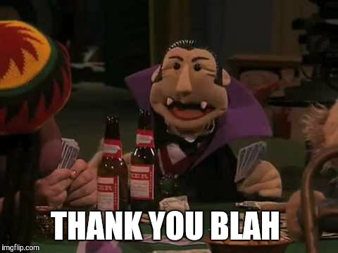 THANK YOU BLAH | made w/ Imgflip meme maker